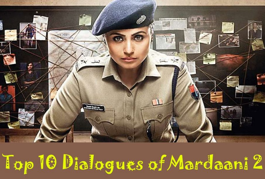 Top 10 dialogues of Bollywood Movie Mardaani 2