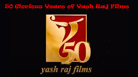 50 Glorious Years of Yash Raj Films